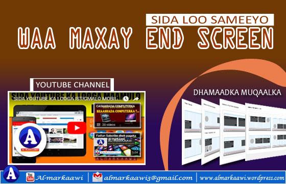 Dhamaadka Muqaalka Ama Videoga Youtubeka (End Screen).