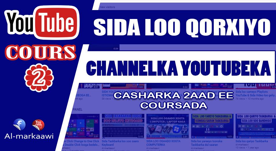 COURS2 : SIDA LOO QURXIYO CHANNELKA/PAGEKA YOUTUBEKA